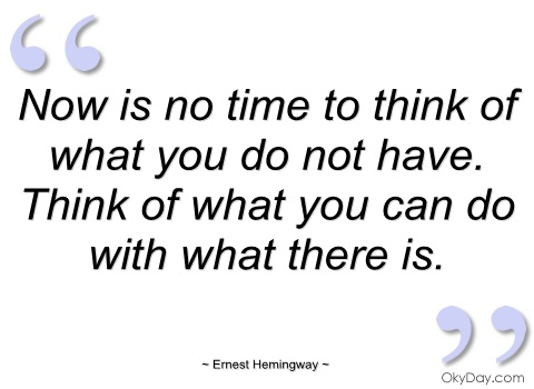 now-is-no-time-to-think-of-what-you-not-ernest-hemingway